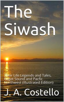 The Siwash / Their Life Legends and Tales, Puget Sound and Pacfic Northwest