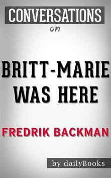 Britt-Marie Was Here: A Novel by Fredrik Backman | Conversation Starters