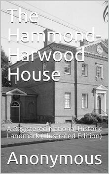 The Hammond-Harwood House / A Registered National Historic Landmark
