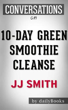 10-Day Green Smoothie Cleanse: byJJ Smith | Conversation Starters