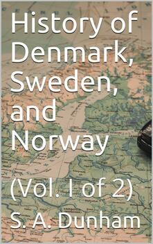 History of Denmark, Sweden, and Norway, Vol. I (of 2)