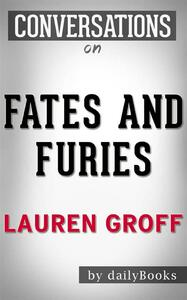 Fates and Furies: A Novel byLauren Groff | Conversation Starters
