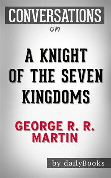 A Knight of the Seven Kingdoms (A Song of Ice and Fire): byGeorge R. R. Martin | Conversation Starters