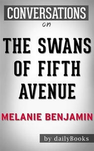 The Swans of Fifth Avenue: A Novel byMelanie Benjamin | Conversation Starters