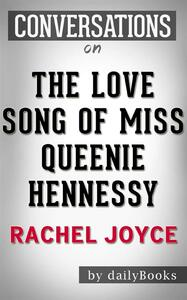 The Love Song of Miss Queenie Hennessy: A Novel byRachel Joyce | Conversation Starters