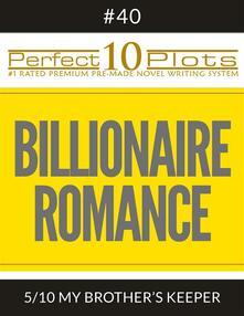"Perfect 10 Billionaire Romance Plots #40-5 ""MY BROTHER'S KEEPER"""