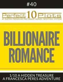 """Perfect 10 Billionaire Romance Plots #40-1 """"A HIDDEN TREASURE – A FRANCESCA PERES ADVENTURE"""""""