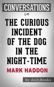 The Curious Incident of the Dog in the Night-Time: byMark Haddon | Conversation Starters
