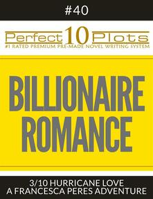 "Perfect 10 Billionaire Romance Plots #40-3 ""HURRICANE LOVE – A FRANCESCA PERES ADVENTURE"""
