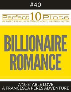 """Perfect 10 Billionaire Romance Plots #40-7 """"STABLE LOVE – A FRANCESCA PERES ADVENTURE"""""""