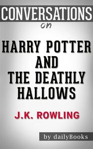 Harry Potter and the Deathly Hallows: byJ. K. Rowling   Conversation Starters