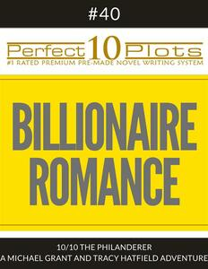 "Perfect 10 Billionaire Romance Plots #40-10 ""THE PHILANDERER – A MICHAEL GRANT AND TRACY HATFIELD ADVENTURE"""