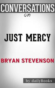 Just Mercy: A Story of Justice and Redemption byBryan Stevenson | Conversation Starters