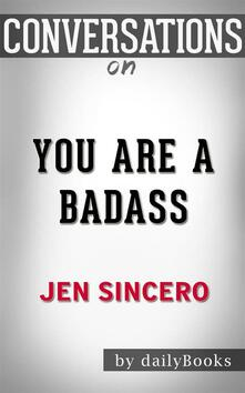 You Are a Badass: How to Stop Doubting Your Greatness and Start Living an Awesome Life byJen Sincero | Conversation Starters