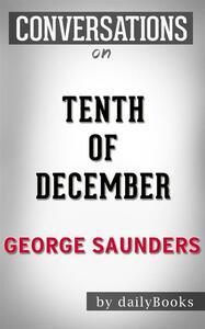 Tenth of December: Stories byGeorge Saunders | Conversation Starters