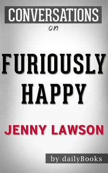 Furiously Happy: A Funny Book About Horrible Things byJenny Lawson | Conversation Starters