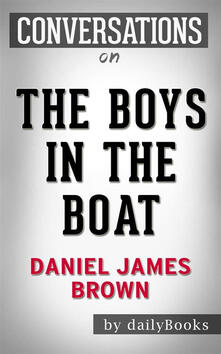 The Boys in the Boat: Nine Americans and Their Epic Quest for Gold at the 1936 Berlin Olympics byDaniel James Brown | Conversation Starters