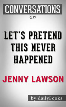 Let's Pretend This Never Happened: A Mostly True Memoir byJenny Lawson | Conversation Starters