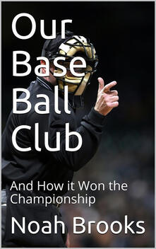 Our Base Ball Club / And How it Won the Championship