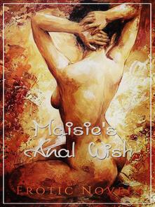 Maisie's Anal Wish