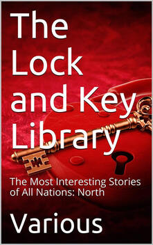 The Lock and Key Library: The Most Interesting Stories of All Nations: North Europe — Russian — Swedish — Danish — Hungarian