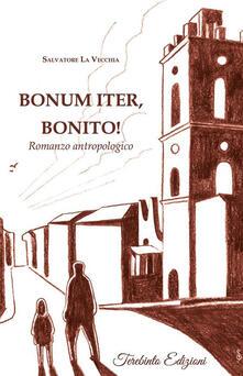 Bonum iter, Bonito! Romanzo antropologico - Salvatore La Vecchia - ebook