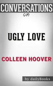 Ugly Love: A Novel byColleen Hoover | Conversation Starters