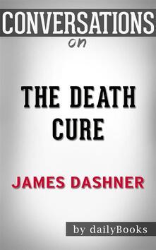 The Death Cure (Maze Runner, Book Three): byJames Dashner   Conversation Starters