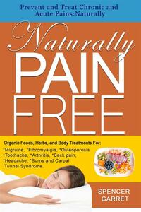 Prevent and Treat Chronic and Acute Pains: NaturallyNaturally Pain Free