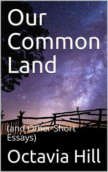 Our Common Land / (and Other Short Essays)
