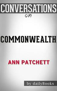 Commonwealth: A Novel byAnn Patchett | Conversation Starters