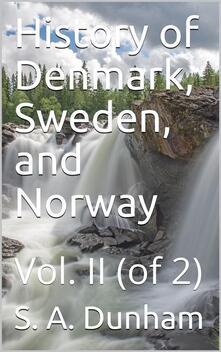 History of Denmark, Sweden, and Norway, Vol. II (of 2)