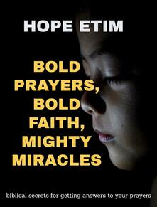 Bold Prayers, Bold Faith, Mighty Miracles