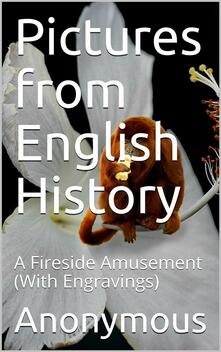Pictures from English History / A Fireside Amusement