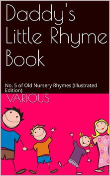 Daddy's Little Rhyme Book / No. 5 of Old Nursery Rhymes