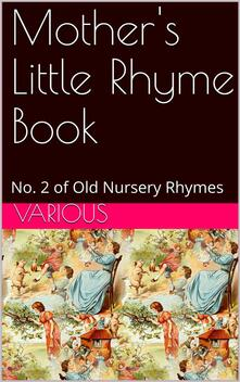 Mother's Little Rhyme Book / No. 2 of Old Nursery Rhymes