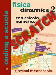 Fisica dinamica con Scratch. Con calcolo numerico. Vol. 2 - Giovanni Mastropaolo - ebook