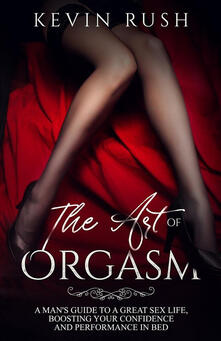 The Art of Orgasm - Kevin Rush - ebook