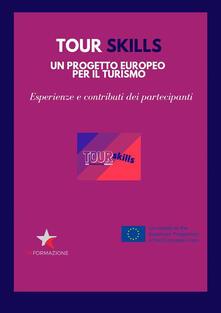 Tour skills. Un progetto europeo per il turismo. Esperienze e contributi dei partecipanti - Fosca Barbato,Ines Caloisi - ebook