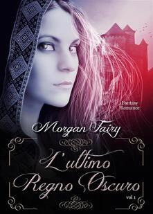 L' ultimo regno oscuro - Morgan Fairy - ebook