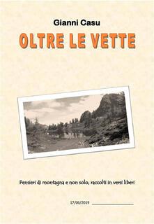 Oltre le vette. Pensieri di montagna e non solo, in versi liberi - Giovanni Casu - ebook