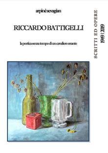 Riccardo Battigelli. La poetica senza tempo di un cavaliere errante. Scritti ed opere 1949-2019 - Arpinè Sevagian - ebook