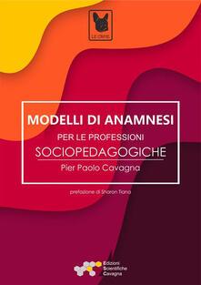 Modelli di anamnesi per le professioni socio-pedagogiche - Pier Paolo Cavagna - ebook