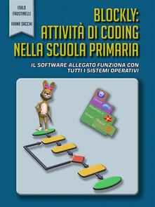 Blockly: Attività di coding nella scuola primaria - Italo Faustinelli,Ivana Sacchi - ebook