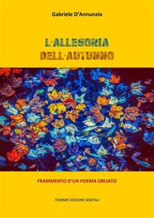 L' allegoria dell'autunno. Frammento d'un poema obliato - Gabriele D'Annunzio - ebook