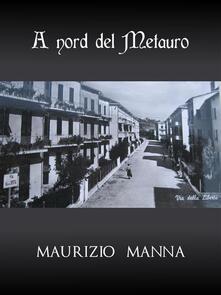 A nord del Metauro - Maurizio Manna - ebook