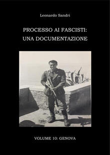 Processo ai fascisti: una documentazione. Vol. 10 - Leonardo Sandri - ebook