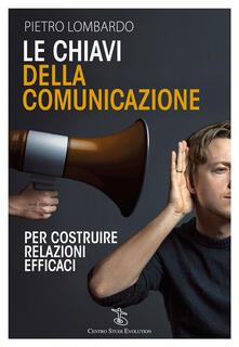 Le chiavi della comunicazione. Per costruire relazioni efficaci - Pietro Lombardo - ebook