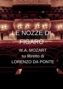 Le nozze di Figaro. Ediz. integrale - Lorenzo Da Ponte,Wolfgang Amadeus Mozart - ebook