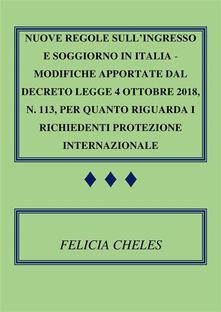 Nuove regole sull'ingresso e soggiorno in Italia. Modifiche apportate dal decreto-legge 4 ottobre 2018, n. 113, per quanto riguarda i richiedenti protezione internazionale - Felicia Cheles - ebook